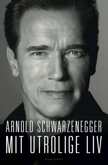 Mit utrolige liv af Arnold Schwarzenegger og Peter Petre