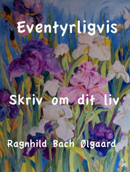 Skriv om dit liv af Ragnhild Bach Ølgaard