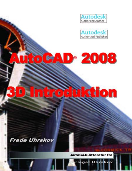 Autocad 2008 - 3D introduktion af Frede Uhrskov