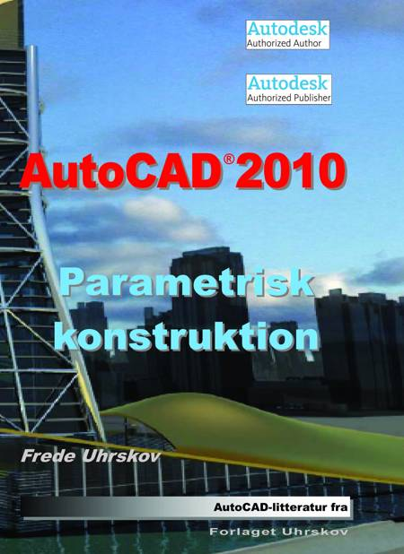 AutoCAD 2010 - parametrisk konstruktion af Frede Uhrskov