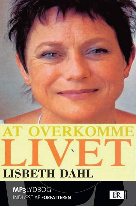 At overkomme livet af Lisbet Dahl og Karen Thisted