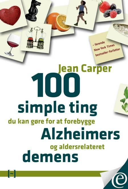 100 simple ting du kan gøre for at forebygge Alzheimers og aldersrelateret demens af Jean Carper