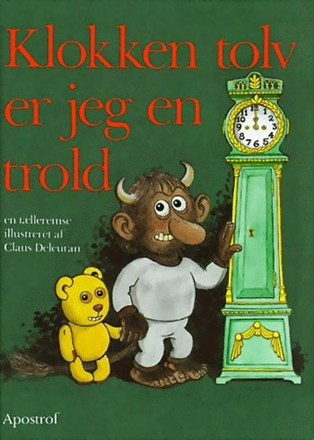 Klokken tolv er jeg en trold af Claus Deleuran
