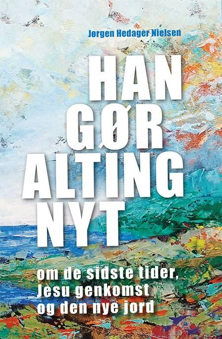 Han gør alting nyt af Jørgen Hedager Nielsen