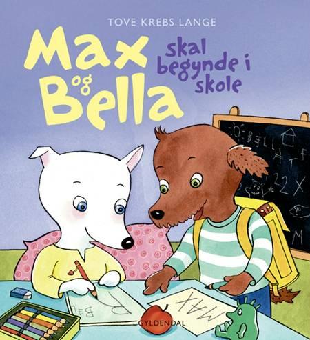 Max og Bella - skal begynde i skole af Tove Krebs Lange