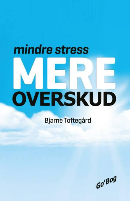 Mindre stress - mere overskud af Bjarne Toftegård