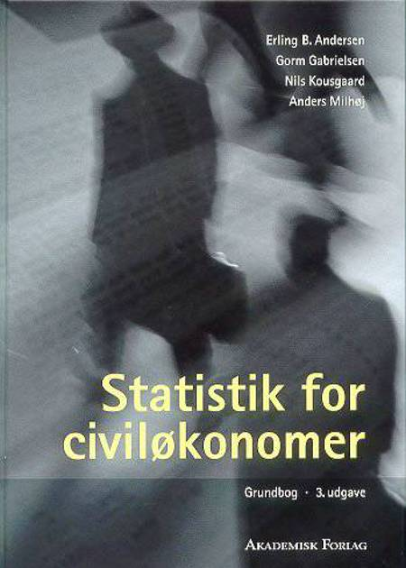 Statistik for civiløkonomer af Erling B. Andersen, Gorm Gabrielsen, Nils Kousgaard, Anders Milhøj og Erling B. Andersen m.fl. m.fl.