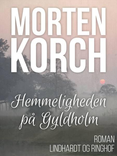 Hemmeligheden på Gyldholm af Morten Korch