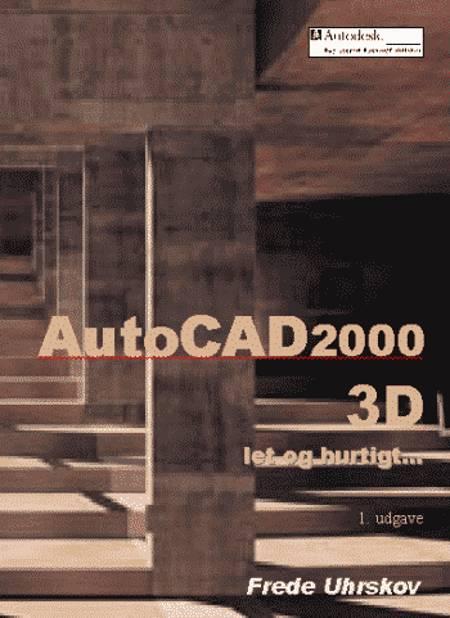 AutoCAD2000 3D Let og hurtigt af Frede Uhrskov