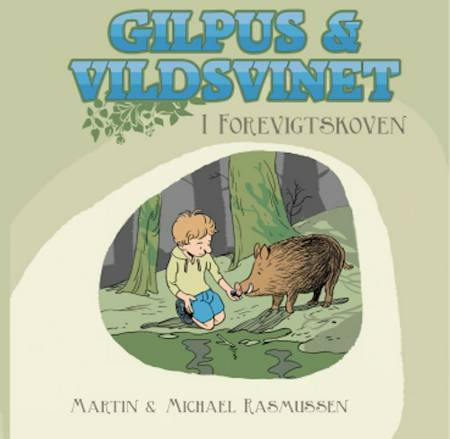 Gilpus & vildsvinet i Forevigtskoven af Michael Rasmussen og Martin Rasmussen