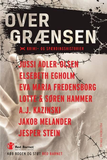 Over grænsen af Jussi Adler-Olsen, Elsebeth Egholm, Eva Maria Fredensborg, A. J. Kazinski og Flere forfattere m.fl.