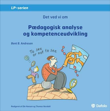 Det ved vi om pædagogisk analyse og kompetenceudvikling af Bent B. Andresen