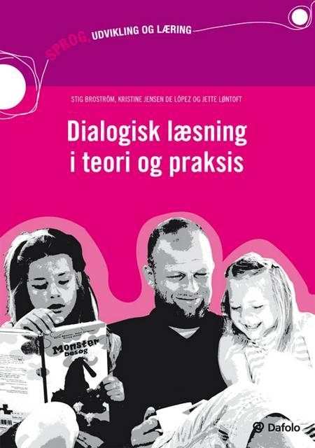Dialogisk læsning i teori og praksis af Stig Broström, Jette Løntoft, Kristine Jensen de López og Kristine Jensen De López