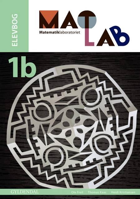 Matlab - matematiklaboratoriet 1b af Thomas Kaas, Ole Freil og Heidi Kristiansen