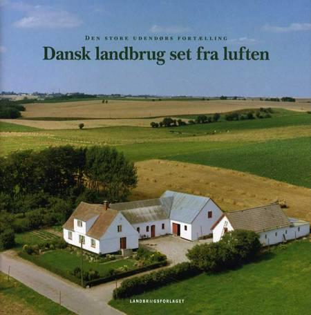 Dansk landbrug set fra luften af Kræn Ole Birkkjær, Peter Bavnshøj, Jens Aage Søndergaard og Irene Hellvik m.fl.