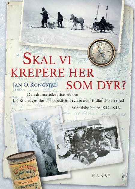 Skal vi krepere her som dyr? af Jan O. Kongstad og Jan. O. Kongstad