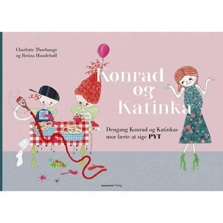 Dengang Konrad og Katinkas mor lærte at sige pyt af Betina Hundebøll og Charlotte Thorhauge