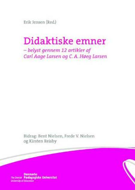 Didaktiske emner belyst gennem 12 artikler af Carl Aage Larsen og C.A. Høeg Larsen