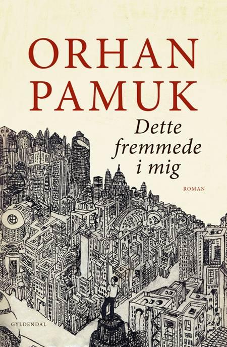 Dette fremmede i mig af Orhan Pamuk