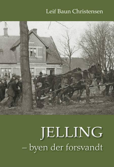 Jelling - byen der forsvandt af Leif Baun Christensen