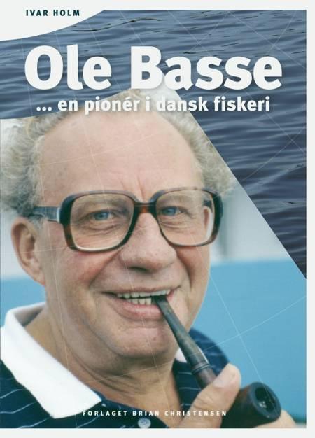 Ole Basse - en pionér i dansk fiskeri af Ivar Holm