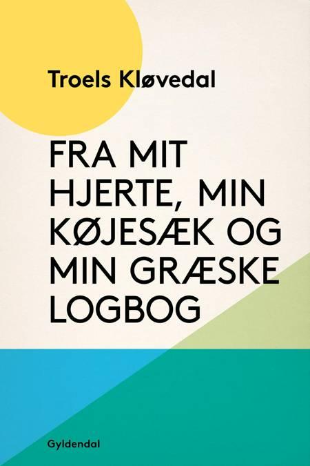 Fra mit hjerte, min køjesæk og min græske logbog af Troels Kløvedal