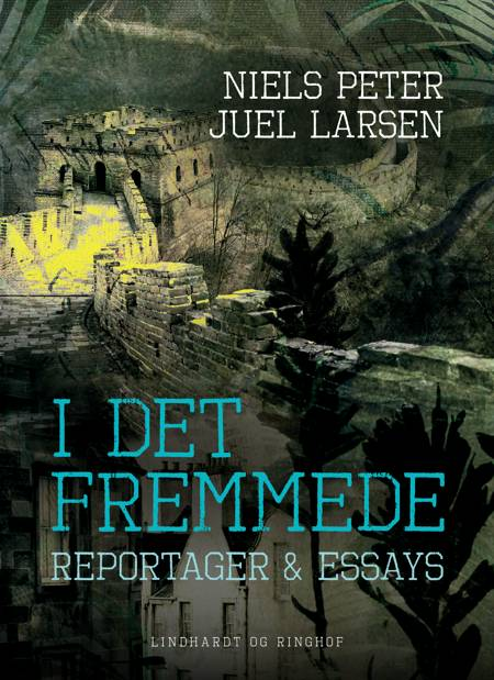 I det fremmede. Reportager & essays af Niels Peter Juel Larsen