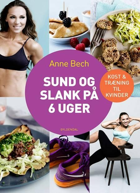 Sund og slank på 6 uger af Anne Bech