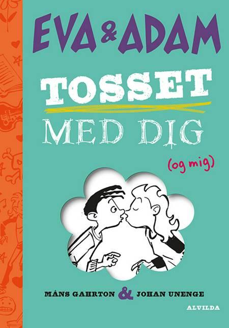 Eva & Adam - tosset med dig (og mig) af Måns Gahrton og Johan Unenge