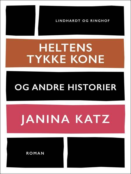 Heltens tykke kone og andre historier af Janina Katz