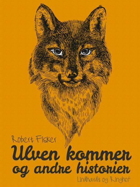 Ulven kommer og andre historier af Robert Fisker
