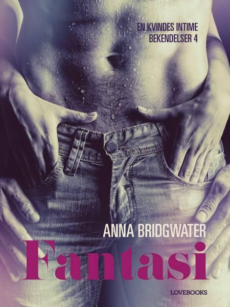 Fantasi - en kvindes intime bekendelser 4 af Anna Bridgwater