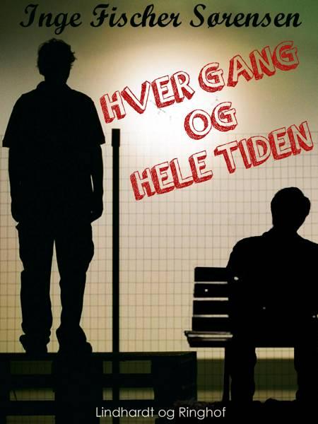 Hver gang og hele tiden af Inge Fischer Sørensen