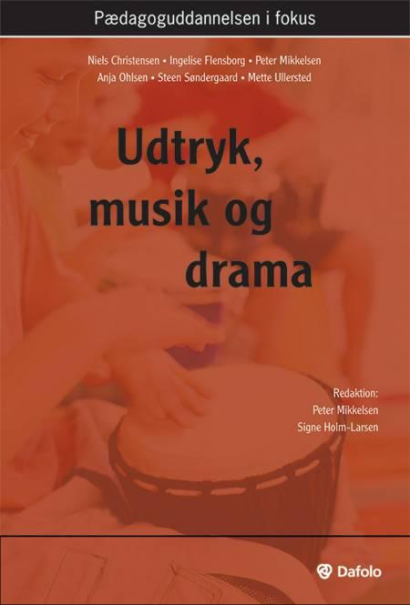 Udtryk, musik og drama af Signe Holm-Larsen, Ingelise Flensborg, Peter Mikkelsen og Niels Christensen m.fl.