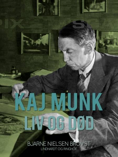 Kaj Munk. Liv og død af Bjarne Nielsen Brovst