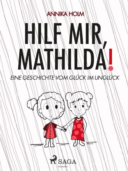 Hilf mir, Mathilda! : eine Geschichte vom Glück im Unglück af Annika Holm
