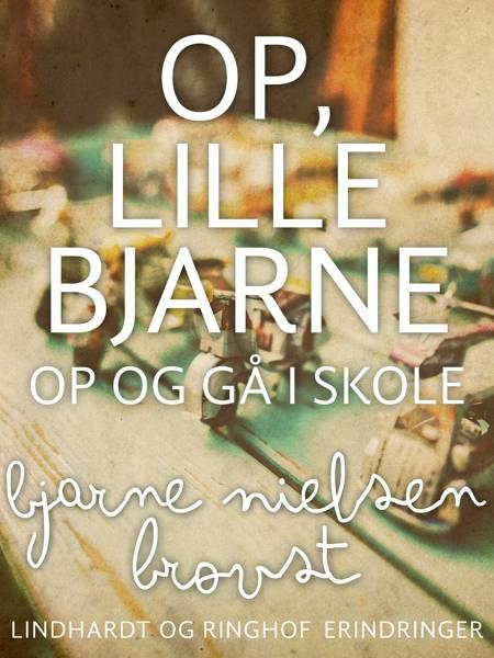 Op, lille Bjarne! - op og gå i skole af Bjarne Nielsen Brovst