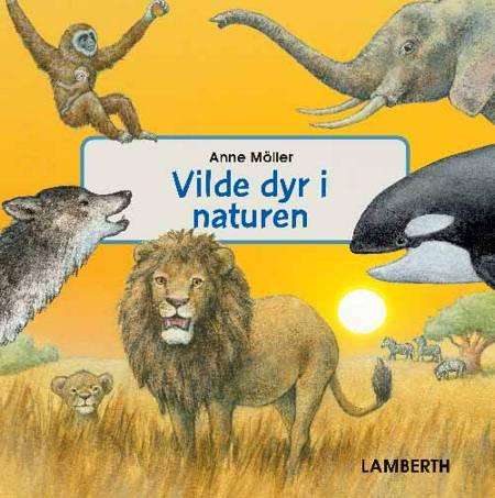 Vilde dyr i naturen af Anne Möller