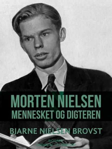 Morten Nielsen. Mennesket og digteren af Bjarne Nielsen Brovst