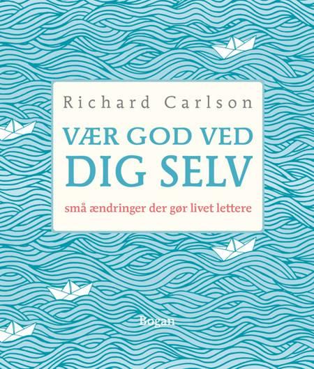 Vær god ved dig selv af Richard Carlson