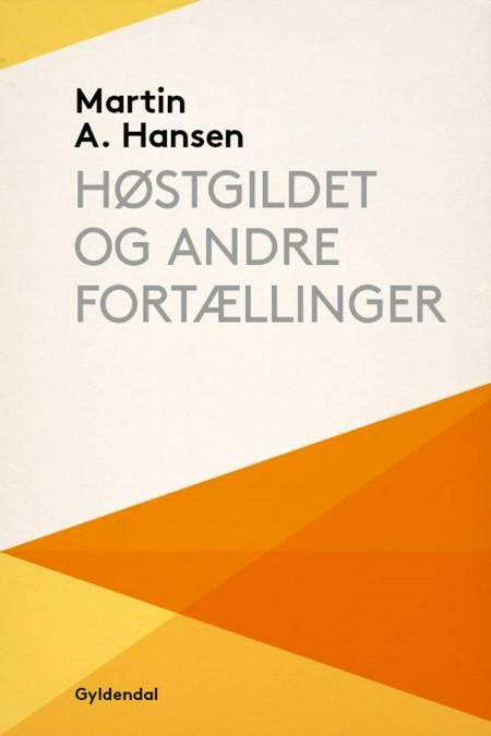 Høstgildet og andre fortællinger af Martin A. Hansen