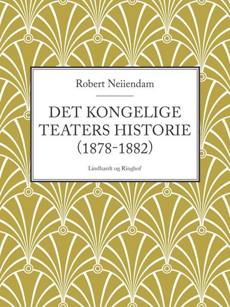 Det Kongelige Teaters historie (1878-1882) af Robert Neiiendam