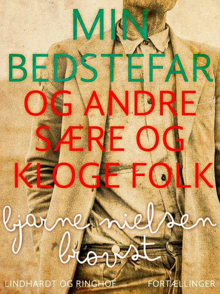 Min bedstefar og andre sære og kloge folk af Bjarne Nielsen Brovst