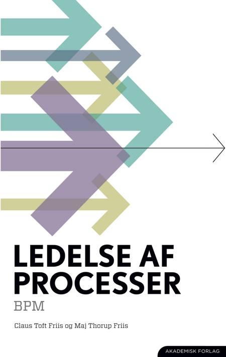 Ledelse af processer. BPM af Claus Toft Friis og Maj Thorup Friis