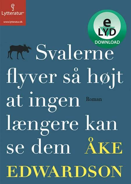 Svalerne flyver så højt at ingen længere kan se dem af Åke Edwardson