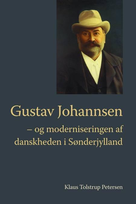 Gustav Johannsen - og moderniseringen af danskheden i Sønderjylland af Klaus Tolstrup Petersen