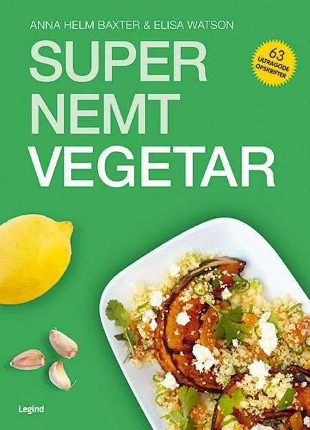 Super nemt vegetar af Anna Helm Baxter og Elisa Watson