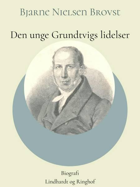 Den unge Grundtvigs lidelser af Bjarne Nielsen Brovst