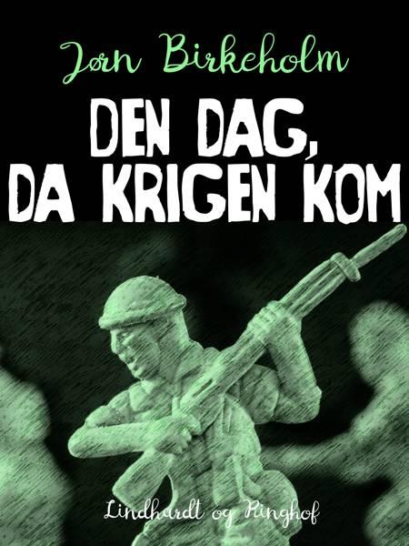Den dag, da krigen kom af Jørn Birkeholm