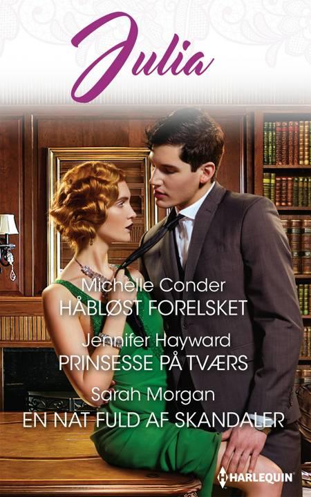 Håbløst forelsket/Prinsesse på tværs/En nat fuld af skandaler af Sarah Morgan, Jennifer Hayward og Michelle Conder